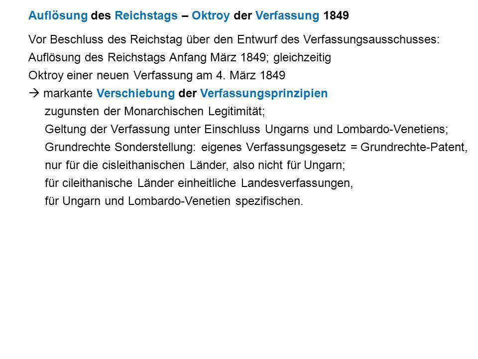 Auflösung des Reichstags – Oktroy der Verfassung 1849 Vor Beschluss des Reichstag über den Entwurf des Verfassungsausschusses: Auflösung des Reichstags Anfang März 1849; gleichzeitig Oktroy einer neuen Verfassung am 4.