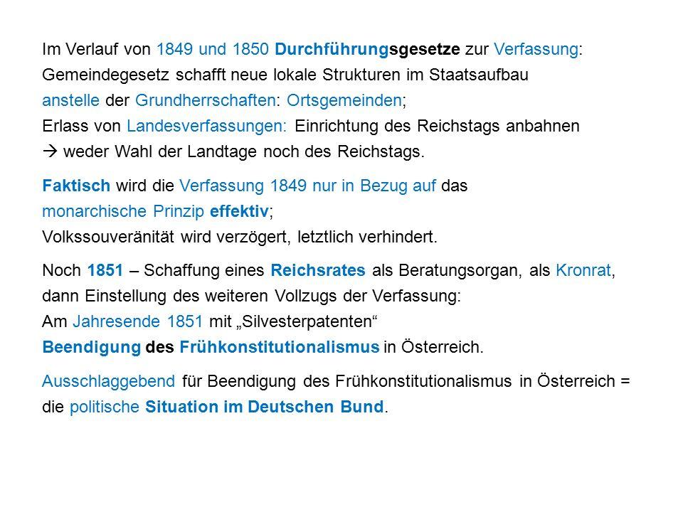 Im Verlauf von 1849 und 1850 Durchführungsgesetze zur Verfassung: Gemeindegesetz schafft neue lokale Strukturen im Staatsaufbau anstelle der Grundherrschaften: Ortsgemeinden; Erlass von Landesverfassungen: Einrichtung des Reichstags anbahnen  weder Wahl der Landtage noch des Reichstags.