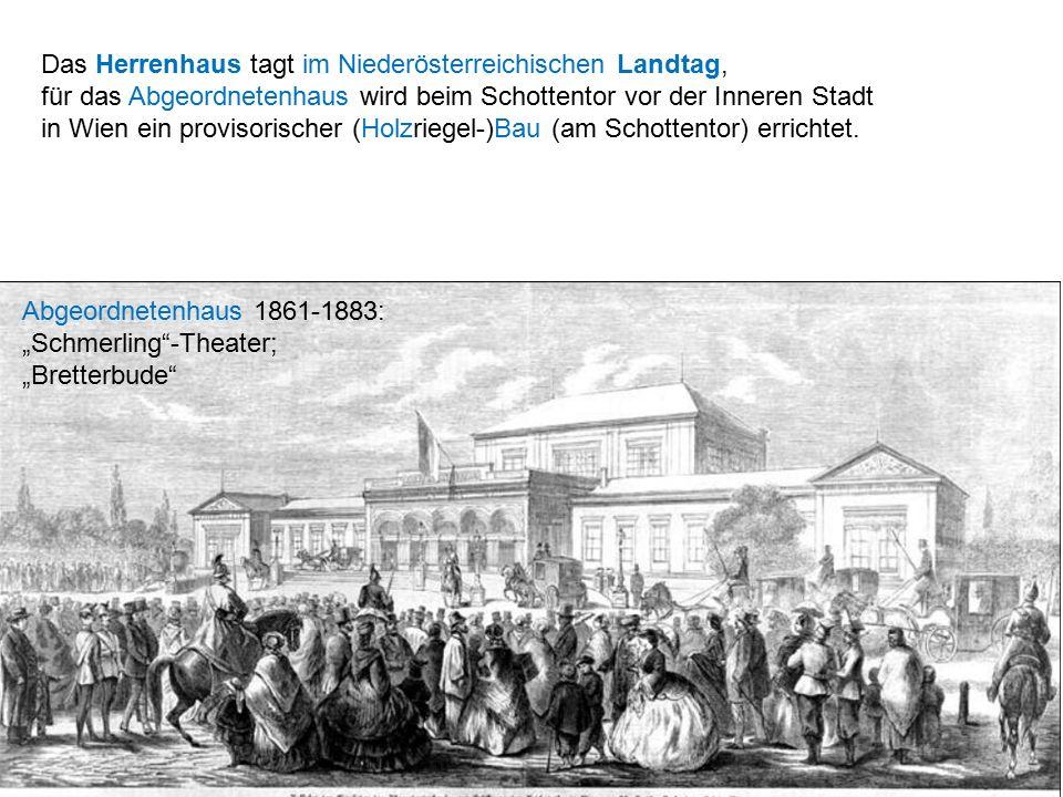 Das Herrenhaus tagt im Niederösterreichischen Landtag, für das Abgeordnetenhaus wird beim Schottentor vor der Inneren Stadt in Wien ein provisorischer (Holzriegel-)Bau (am Schottentor) errichtet.