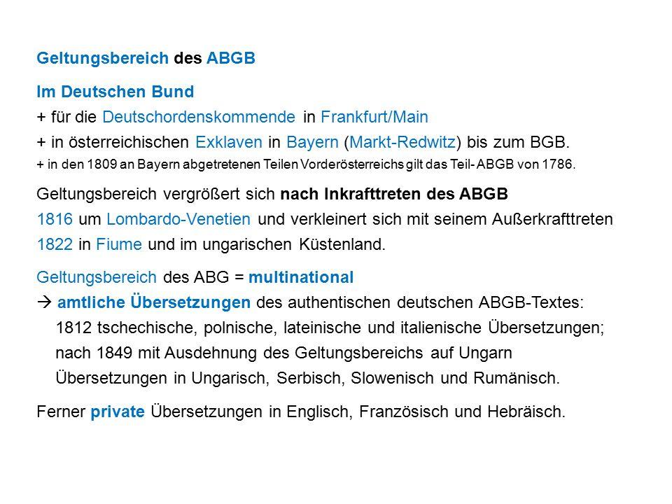 Geltungsbereich des ABGB Im Deutschen Bund + für die Deutschordenskommende in Frankfurt/Main + in österreichischen Exklaven in Bayern (Markt-Redwitz) bis zum BGB.