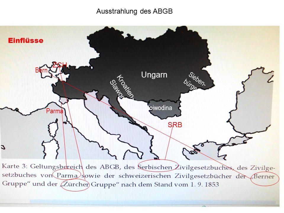 ZCH Bern Parma SRB Ausstrahlung des ABGB Einflüsse Ungarn Sieben- bürgen Kroatien- Slawonien Woiwodina