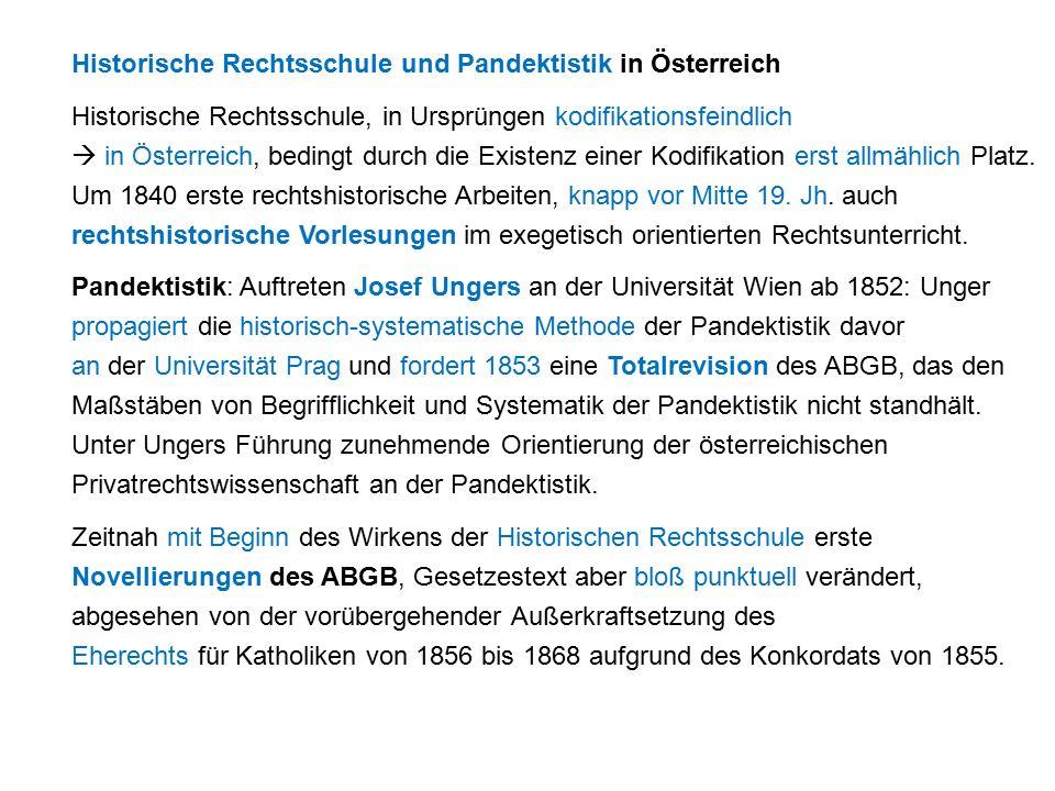 Historische Rechtsschule und Pandektistik in Österreich Historische Rechtsschule, in Ursprüngen kodifikationsfeindlich  in Österreich, bedingt durch die Existenz einer Kodifikation erst allmählich Platz.