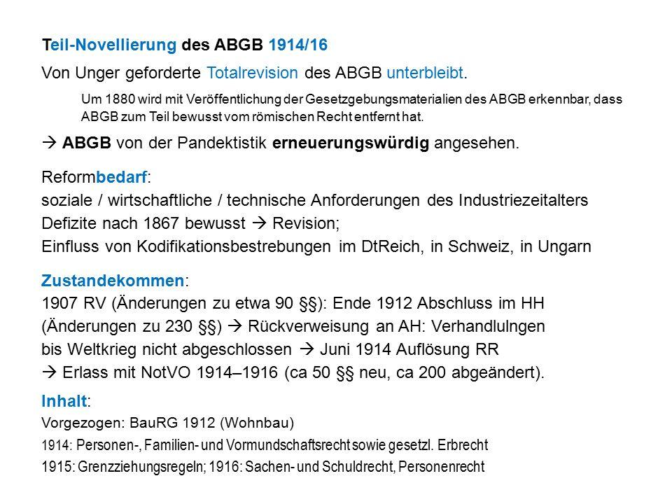 Teil-Novellierung des ABGB 1914/16 Von Unger geforderte Totalrevision des ABGB unterbleibt.