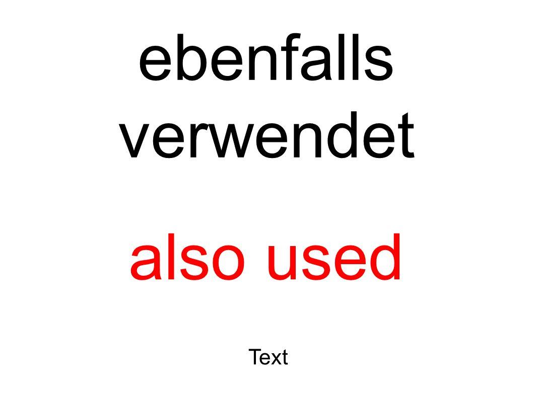 ebenfalls verwendet also used Text