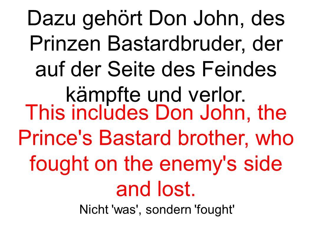 Dazu gehört Don John, des Prinzen Bastardbruder, der auf der Seite des Feindes kämpfte und verlor.