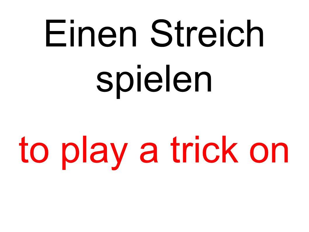 Einen Streich spielen to play a trick on