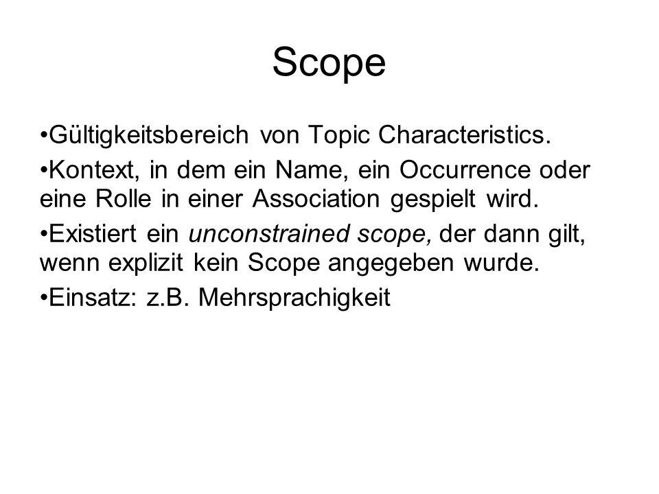 Scope Gültigkeitsbereich von Topic Characteristics. Kontext, in dem ein Name, ein Occurrence oder eine Rolle in einer Association gespielt wird. Exist