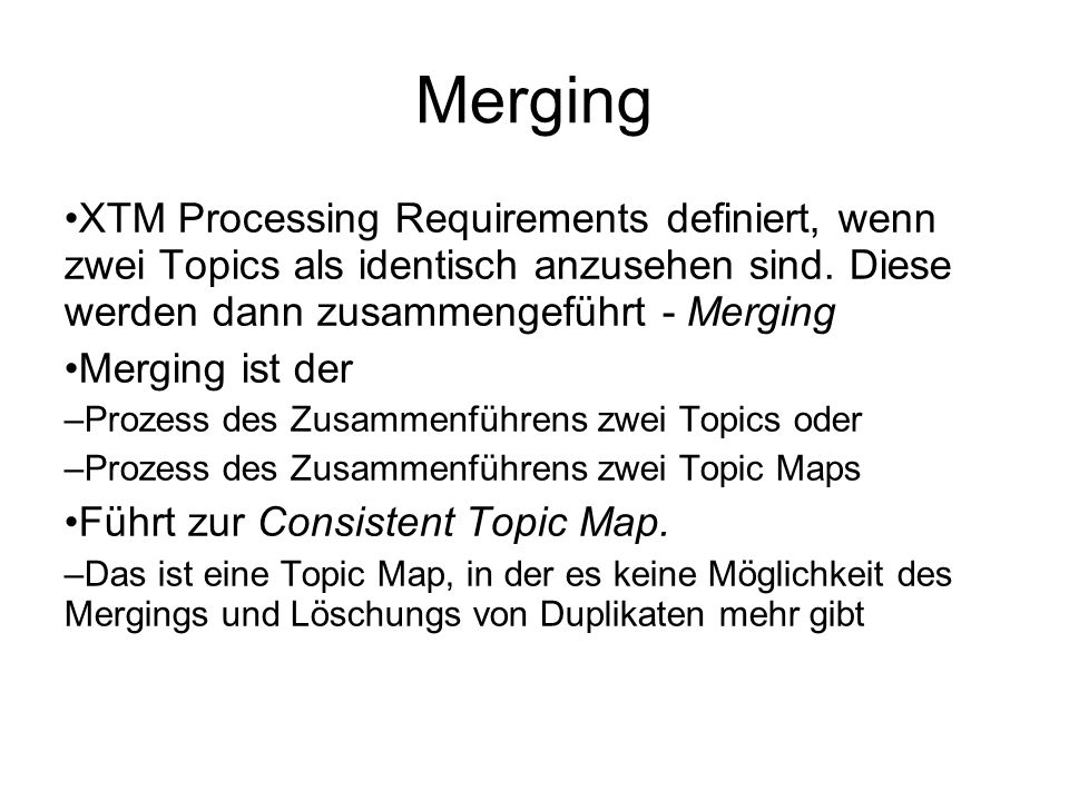Merging XTM Processing Requirements definiert, wenn zwei Topics als identisch anzusehen sind. Diese werden dann zusammengeführt - Merging Merging ist