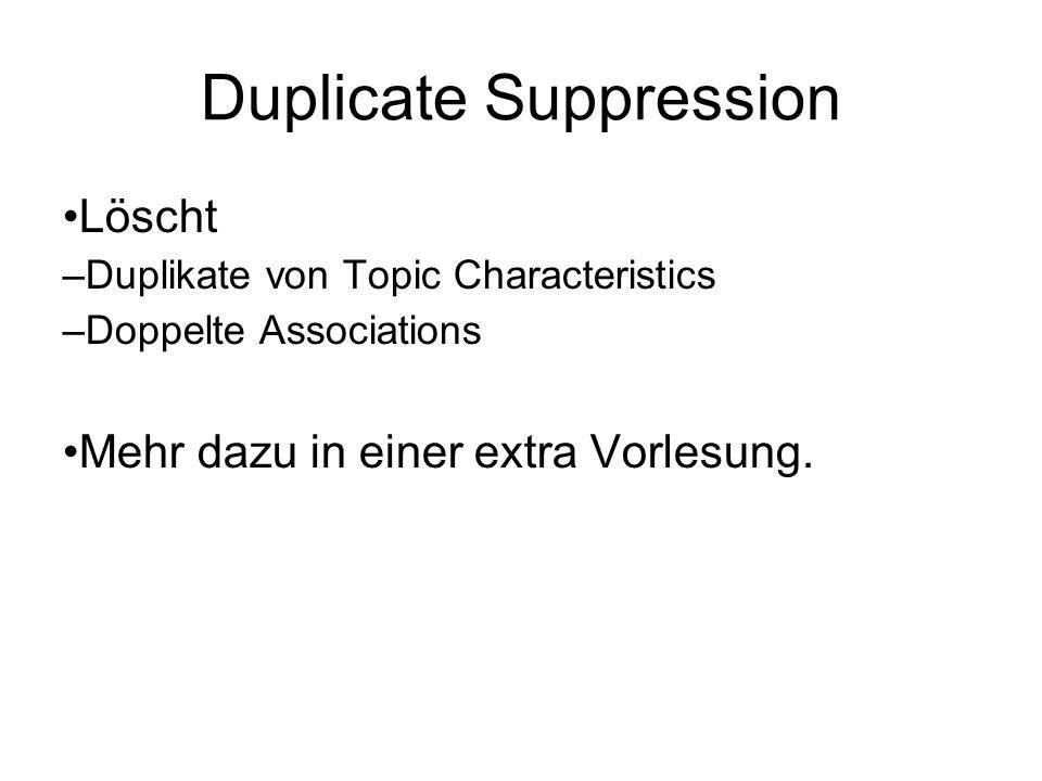 Duplicate Suppression Löscht – Duplikate von Topic Characteristics – Doppelte Associations Mehr dazu in einer extra Vorlesung.