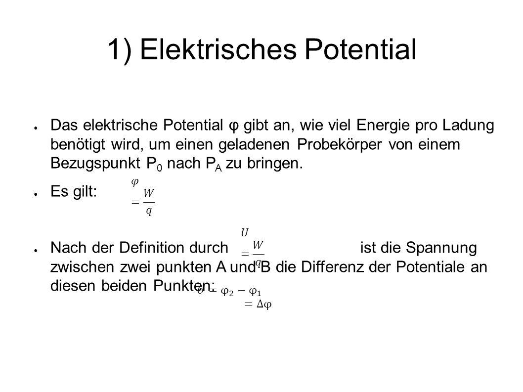 1) Elektrisches Potential ● Das elektrische Potential φ gibt an, wie viel Energie pro Ladung benötigt wird, um einen geladenen Probekörper von einem Bezugspunkt P 0 nach P A zu bringen.