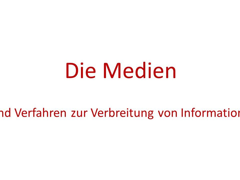 Die Medien Alle audiovisuellen Mittel und Verfahren zur Verbreitung von Informationen, Bildern, Nachrichten...