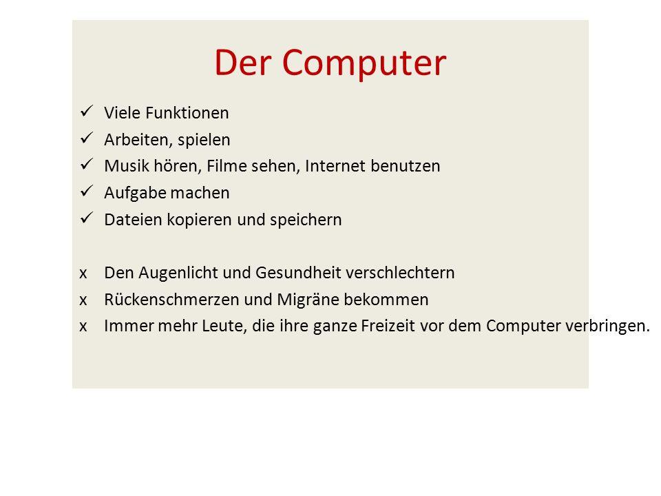 Der Computer Viele Funktionen Arbeiten, spielen Musik hören, Filme sehen, Internet benutzen Aufgabe machen Dateien kopieren und speichern xDen Augenli