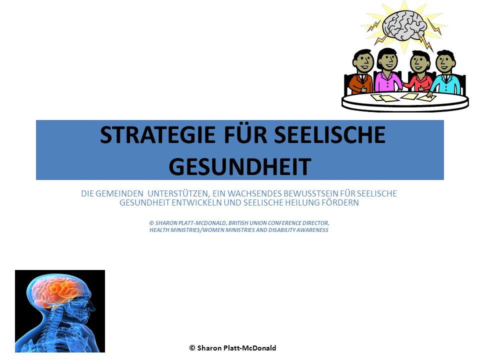 STRATEGIE FÜR SEELISCHE GESUNDHEIT DIE GEMEINDEN UNTERSTÜTZEN, EIN WACHSENDES BEWUSSTSEIN FÜR SEELISCHE GESUNDHEIT ENTWICKELN UND SEELISCHE HEILUNG FÖRDERN © SHARON PLATT-MCDONALD, BRITISH UNION CONFERENCE DIRECTOR, HEALTH MINISTRIES/WOMEN MINISTRIES AND DISABILITY AWARENESS © Sharon Platt-McDonald