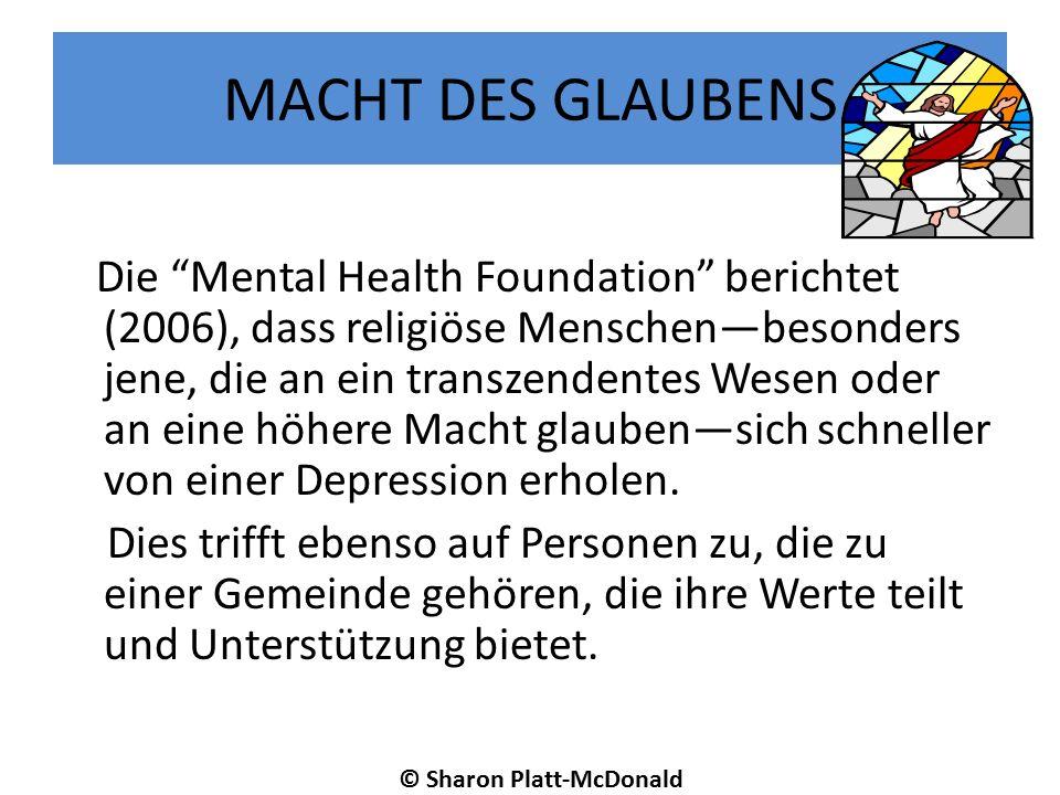 MACHT DES GLAUBENS Die Mental Health Foundation berichtet (2006), dass religiöse Menschen—besonders jene, die an ein transzendentes Wesen oder an eine höhere Macht glauben—sich schneller von einer Depression erholen.