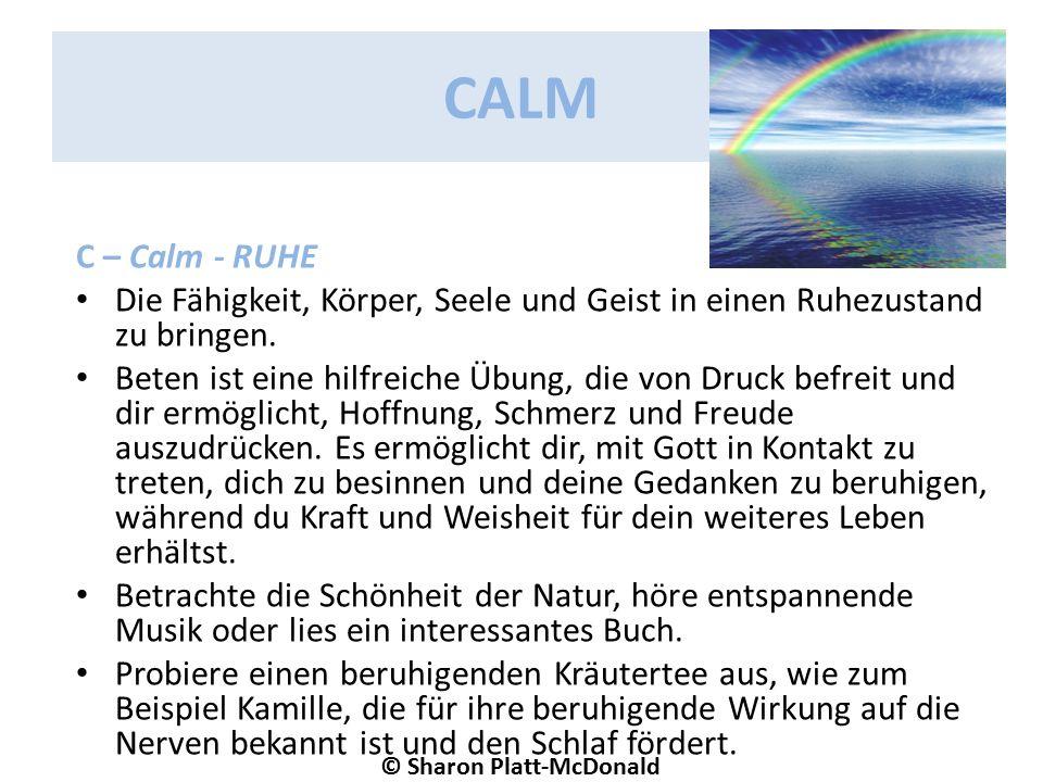 CALM C – Calm - RUHE Die Fähigkeit, Körper, Seele und Geist in einen Ruhezustand zu bringen.