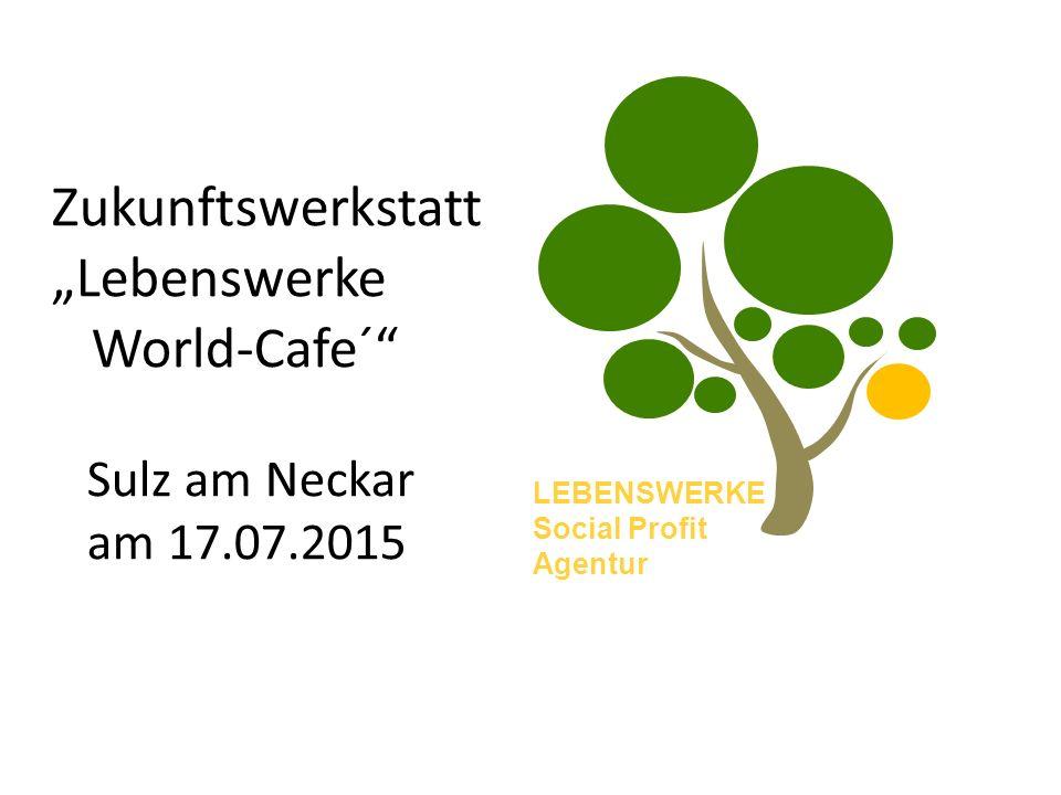 "LEBENSWERKE Social Profit Agentur Zukunftswerkstatt ""Lebenswerke World-Cafe´ Sulz am Neckar am 17.07.2015"