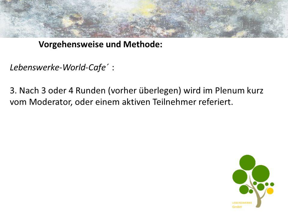Vorgehensweise und Methode: Lebenswerke-World-Cafe´ : 3.