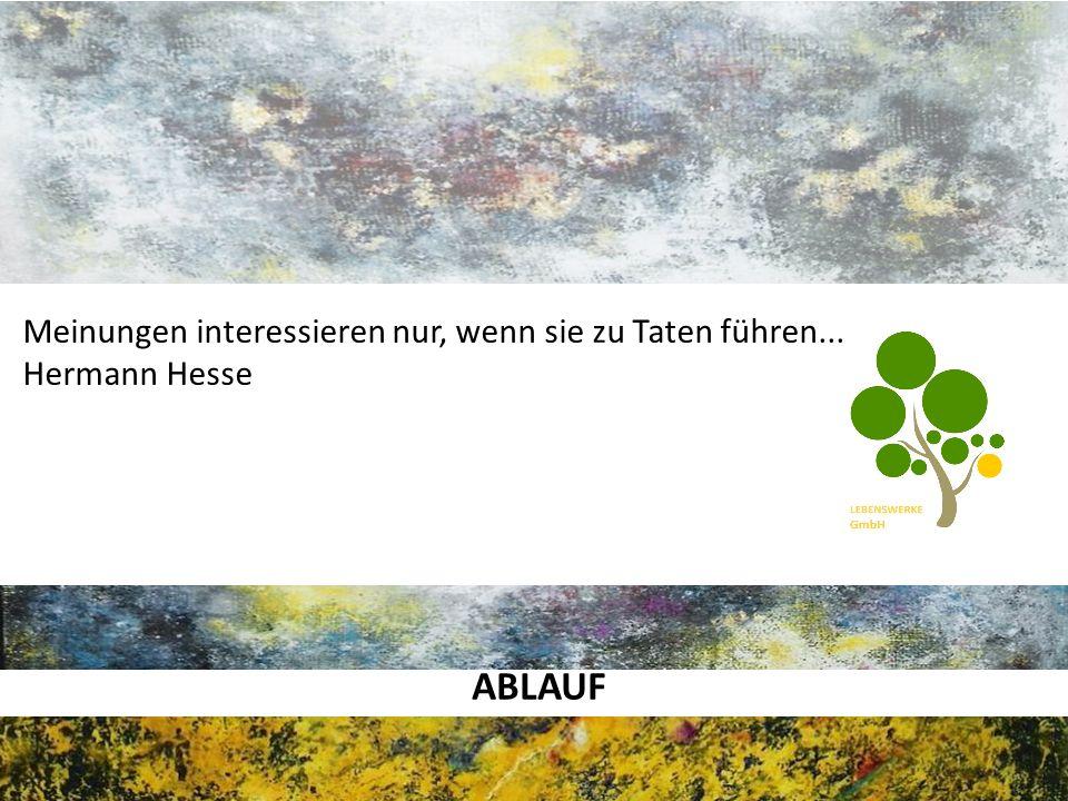 ABLAUF Meinungen interessieren nur, wenn sie zu Taten führen... Hermann Hesse