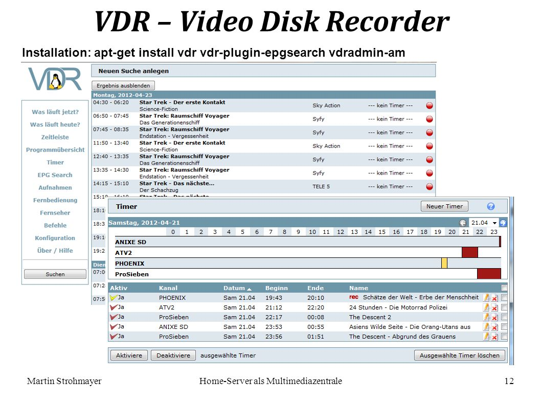 Martin StrohmayerHome-Server als Multimediazentrale 12 VDR – Video Disk Recorder Installation: apt-get install vdr vdr-plugin-epgsearch vdradmin-am