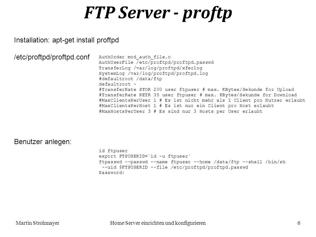 Martin StrohmayerHome Server einrichten und konfigurieren 7 SFTP Server - mysecureshell Installation: /etc/ssh/sftp_config useradd -s /bin/MySecureShell sftpuser Neuen Benutzer anlegen: GlobalDownload 42k #total speed download for all clients Home /home/$USER DefaultRights 0640 0750 #Set default rights for new file and new directory #Rules only for group sftpuser Download 32k LogFile /var/log/sftp-server_sftpuser.log #Change logfile # ExpireDate 2011-05-28 18:31:01 deb http://mysecureshell.free.fr/repository/index.php/debian testing main /etc/apt/sources.list apt-get update apt-get install mysecureshell /etc/apt/sources.list Bestehenden Benutzer aktivieren: usermod -s /bin/MySecureShell sftpuser