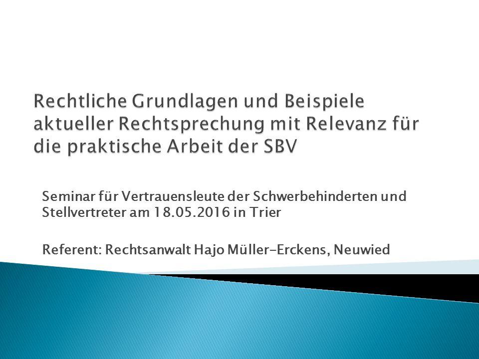 Seminar für Vertrauensleute der Schwerbehinderten und Stellvertreter am 18.05.2016 in Trier Referent: Rechtsanwalt Hajo Müller-Erckens, Neuwied