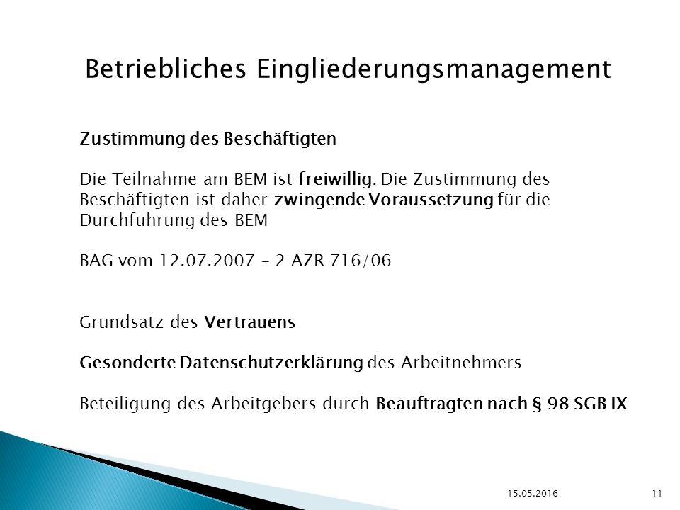 15.05.2016 11 Betriebliches Eingliederungsmanagement Zustimmung des Beschäftigten Die Teilnahme am BEM ist freiwillig.