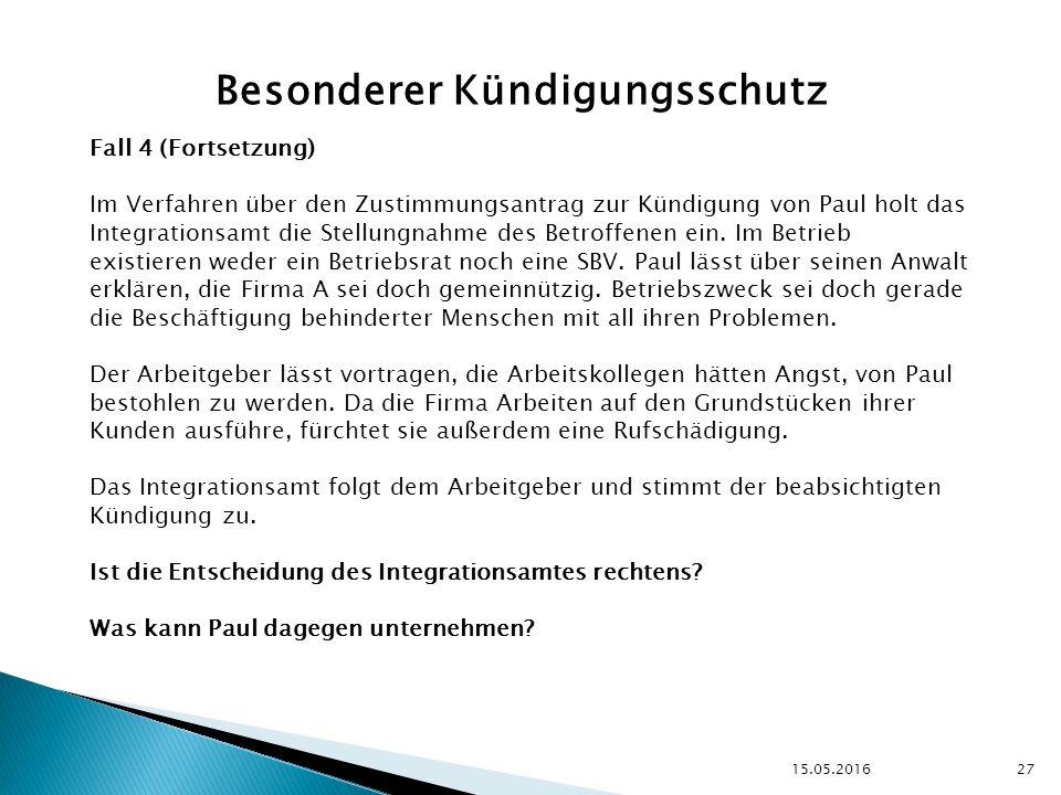 15.05.2016 27 Besonderer Kündigungsschutz Fall 4 (Fortsetzung) Im Verfahren über den Zustimmungsantrag zur Kündigung von Paul holt das Integrationsamt die Stellungnahme des Betroffenen ein.
