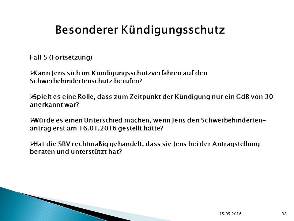 15.05.2016 38 Besonderer Kündigungsschutz Fall 5 (Fortsetzung)  Kann Jens sich im Kündigungsschutzverfahren auf den Schwerbehindertenschutz berufen.
