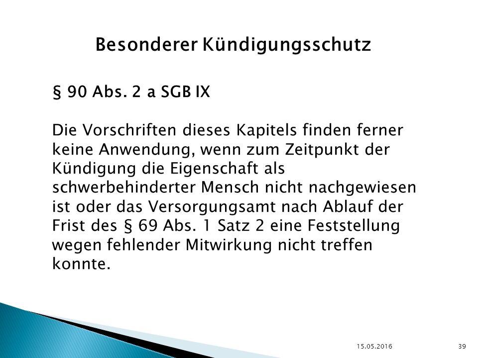 15.05.2016 39 Besonderer Kündigungsschutz § 90 Abs.
