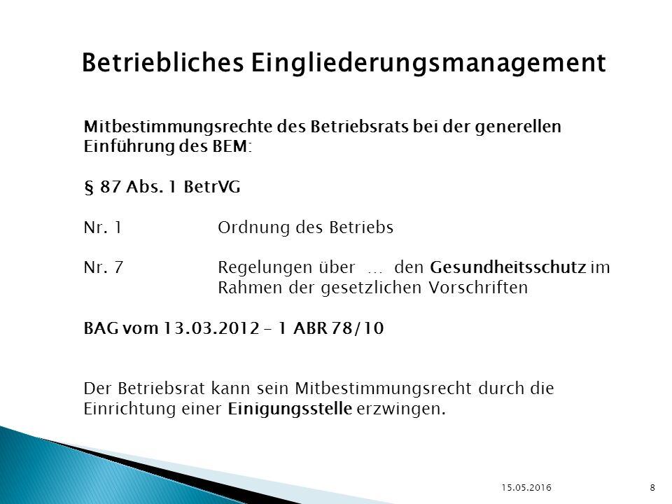15.05.2016 8 Betriebliches Eingliederungsmanagement Mitbestimmungsrechte des Betriebsrats bei der generellen Einführung des BEM: § 87 Abs.