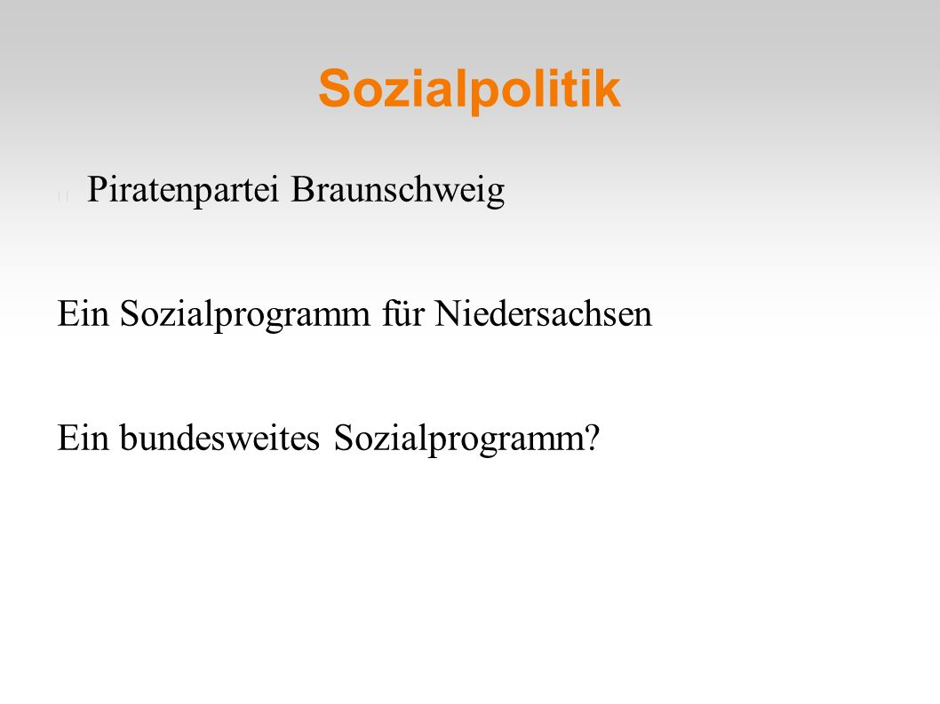Sozialpolitik Piratenpartei Braunschweig Ein Sozialprogramm für Niedersachsen Ein bundesweites Sozialprogramm