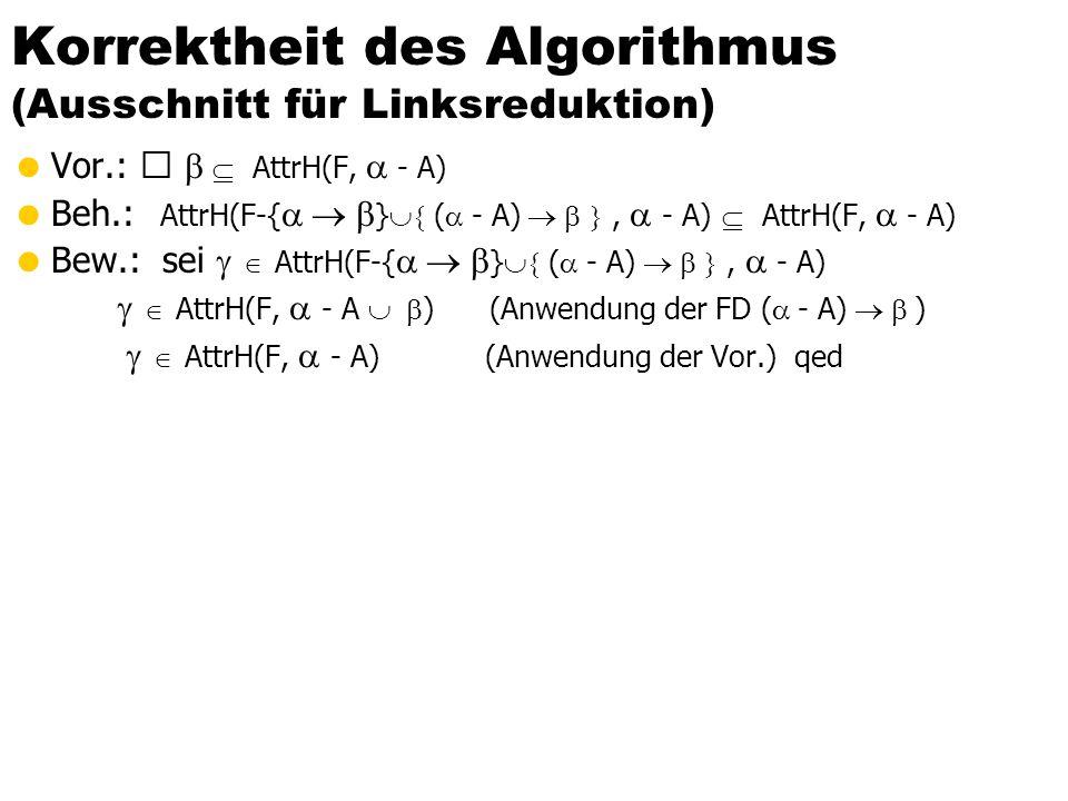 Berechnung der kanonischen Überdeckung 1.Führe für jede FD   F die Linksreduktion durch, also:  Überprüfe für alle A  , ob A überflüssig ist,