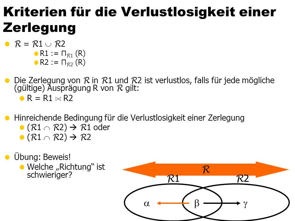 Zerlegung (Dekomposition) von Relationen  Es gibt zwei Korrektheitskriterien für die Zerlegung von Relationenschemata: 1.Verlustlosigkeit  Die in de