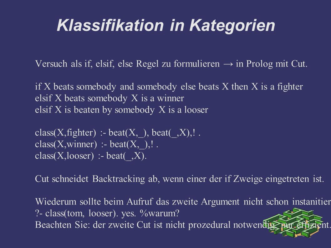 Klassifikation in Kategorien Versuch als if, elsif, else Regel zu formulieren → in Prolog mit Cut.