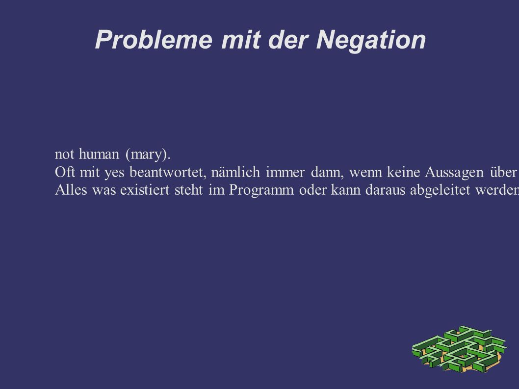 Probleme mit der Negation not human (mary).