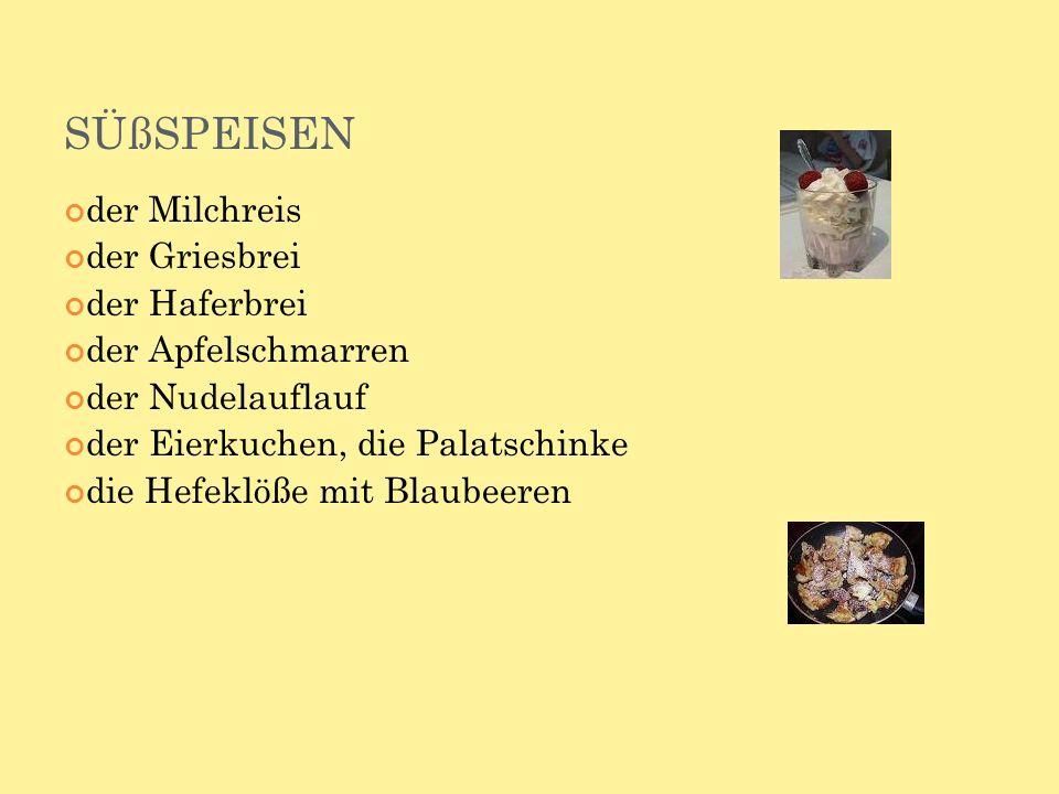 SÜßSPEISEN der Milchreis der Griesbrei der Haferbrei der Apfelschmarren der Nudelauflauf der Eierkuchen, die Palatschinke die Hefeklöße mit Blaubeeren