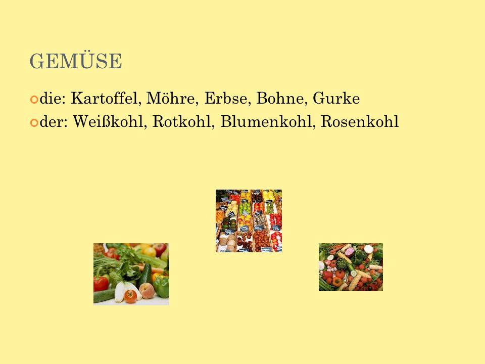 GEMÜSE die: Kartoffel, Möhre, Erbse, Bohne, Gurke der: Weißkohl, Rotkohl, Blumenkohl, Rosenkohl