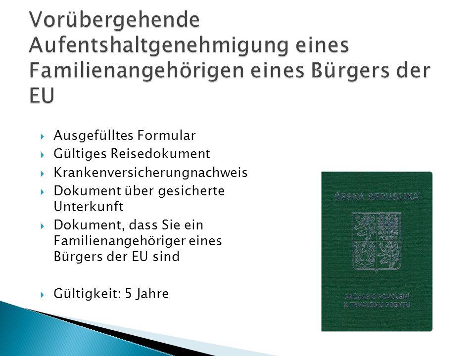  Ausgefülltes Formular  Gültiges Reisedokument  Krankenversicherungnachweis  Dokument über gesicherte Unterkunft  Dokument, dass Sie ein Familienangehöriger eines Bürgers der EU sind  Gültigkeit: 5 Jahre