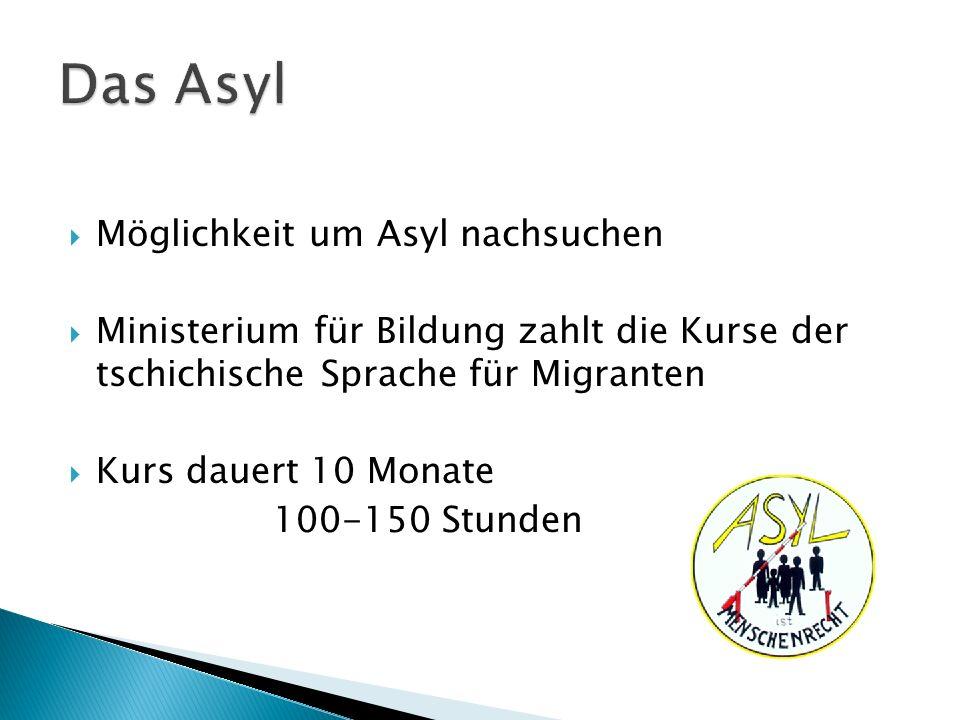  Möglichkeit um Asyl nachsuchen  Ministerium für Bildung zahlt die Kurse der tschichische Sprache für Migranten  Kurs dauert 10 Monate 100-150 Stunden