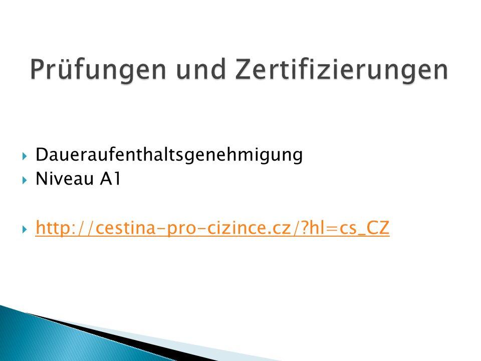  Daueraufenthaltsgenehmigung  Niveau A1  http://cestina-pro-cizince.cz/?hl=cs_CZ http://cestina-pro-cizince.cz/?hl=cs_CZ
