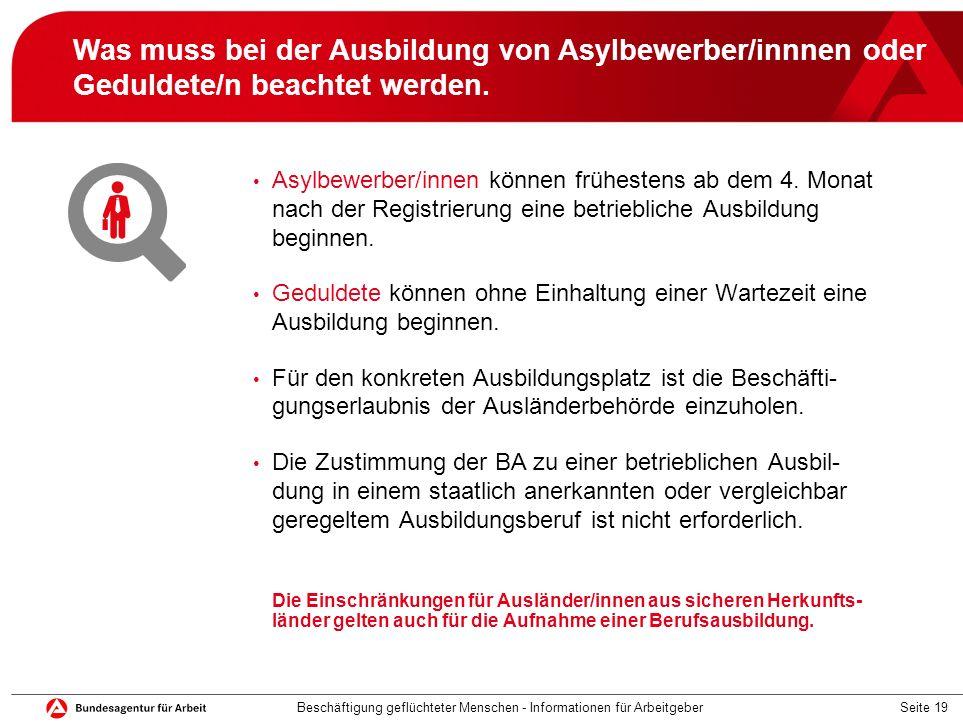 Seite 19 Was muss bei der Ausbildung von Asylbewerber/innnen oder Geduldete/n beachtet werden. Beschäftigung geflüchteter Menschen - Informationen für