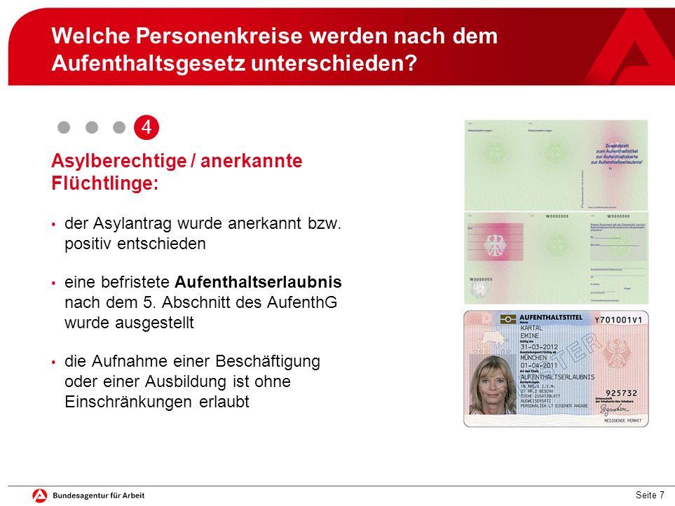 Seite 7 Welche Personenkreise werden nach dem Aufenthaltsgesetz unterschieden? Asylberechtige / anerkannte Flüchtlinge: der Asylantrag wurde anerkannt