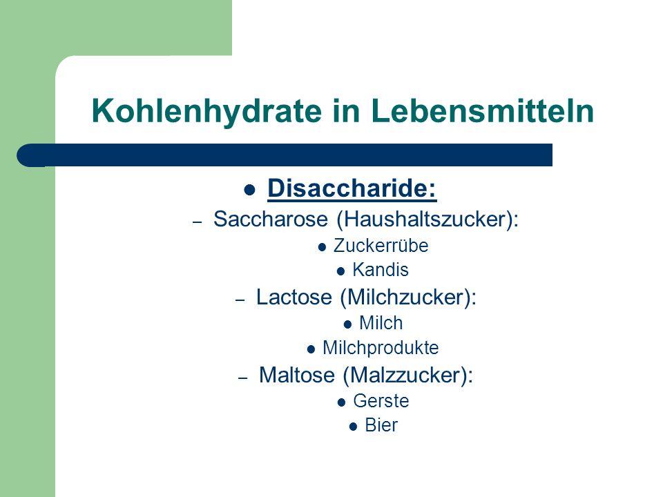 Kohlenhydrate in Lebensmitteln Disaccharide: – Saccharose (Haushaltszucker): Zuckerrübe Kandis – Lactose (Milchzucker): Milch Milchprodukte – Maltose (Malzzucker): Gerste Bier