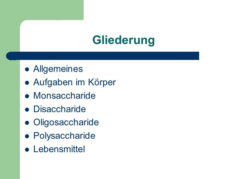 Gliederung Allgemeines Aufgaben im Körper Monsaccharide Disaccharide Oligosaccharide Polysaccharide Lebensmittel