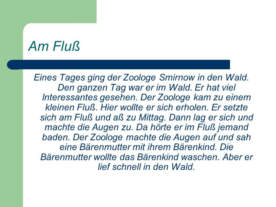 Am Fluß Eines Tages ging der Zoologe Smirnow in den Wald.