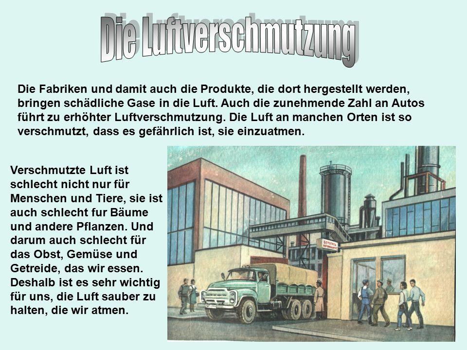 Die Fabriken und damit auch die Produkte, die dort hergestellt werden, bringen schädliche Gase in die Luft.