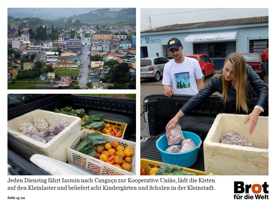 Seite 15/22 Jeden Dienstag fährt Iasmin nach Canguçu zur Kooperative União, lädt die Kisten auf den Kleinlaster und beliefert acht Kindergärten und Sc