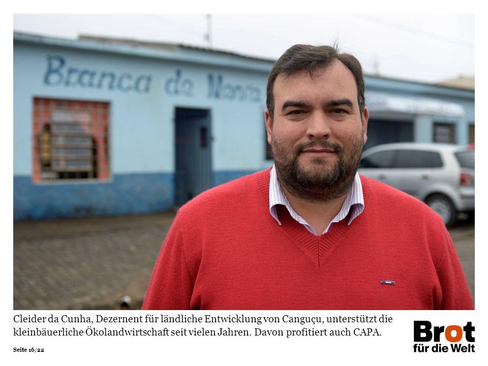 Seite 16/22 Cleider da Cunha, Dezernent für ländliche Entwicklung von Canguçu, unterstützt die kleinbäuerliche Ökolandwirtschaft seit vielen Jahren. D