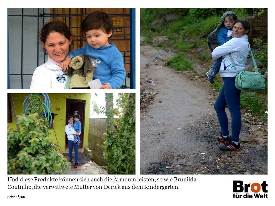 Seite 18/22 Und diese Produkte können sich auch die Ärmeren leisten, so wie Brunilda Coutinho, die verwittwete Mutter von Derick aus dem Kindergarten.