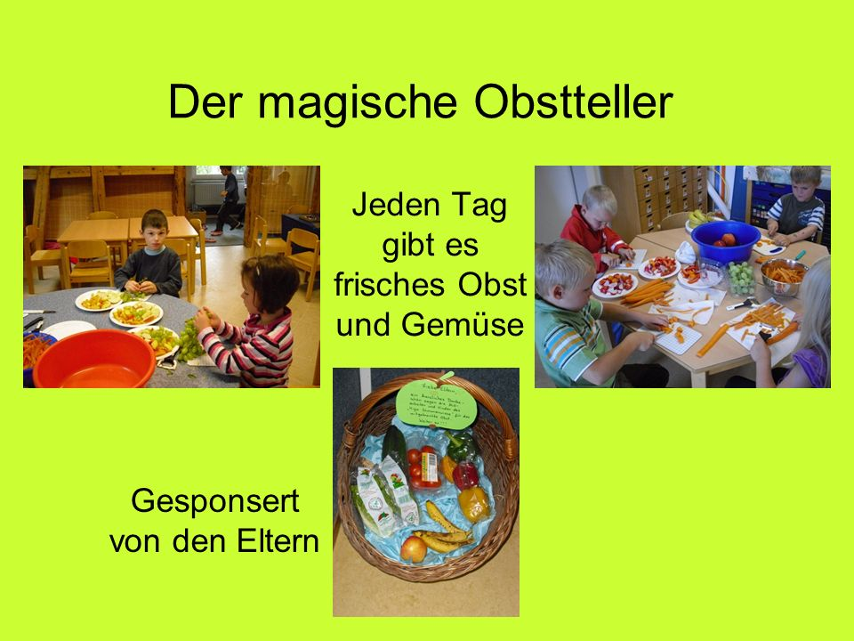 Der magische Obstteller Jeden Tag gibt es frisches Obst und Gemüse Gesponsert von den Eltern